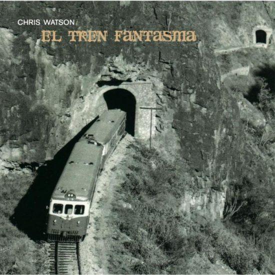 Chris Watson – El Tren Fantasma