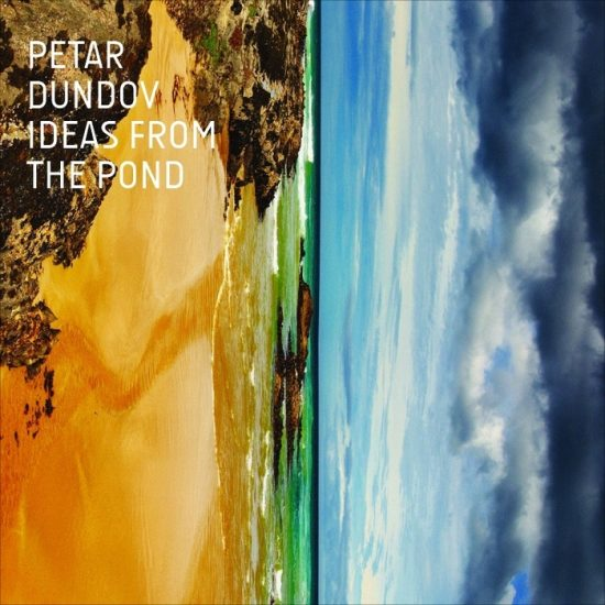Petar Dundov – Ideas From The Pond