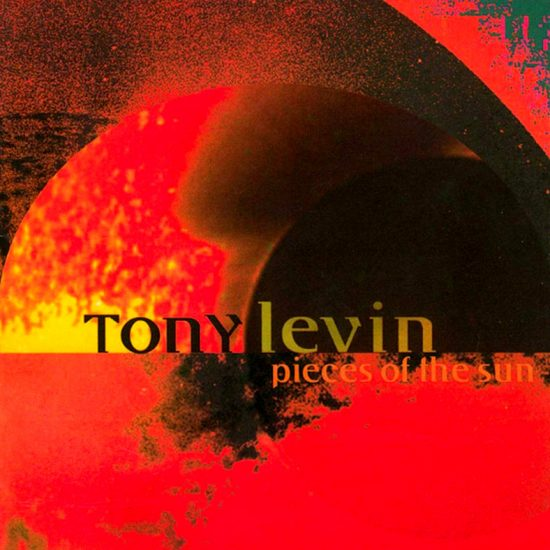 Tony Levin – Pieces Of The Sun
