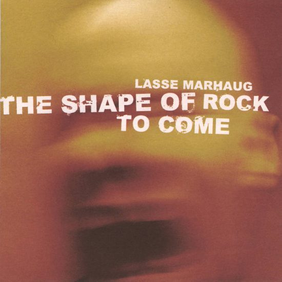 Lasse Marhaug – The Shape Of Rock To Come