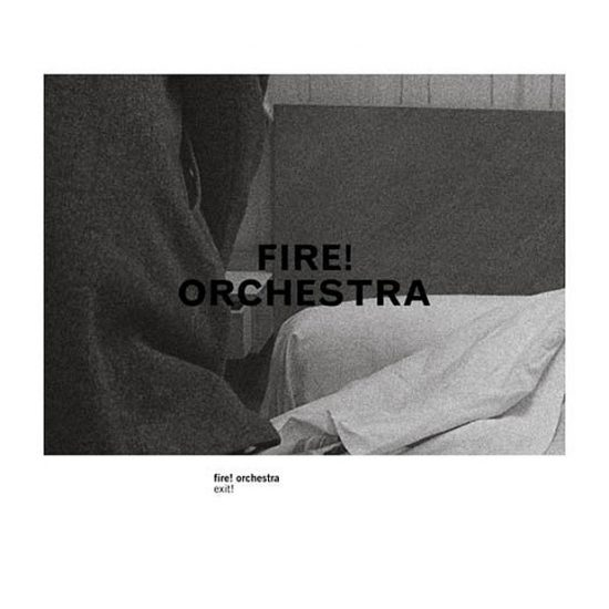 Fire ! Orchestra – Exit !