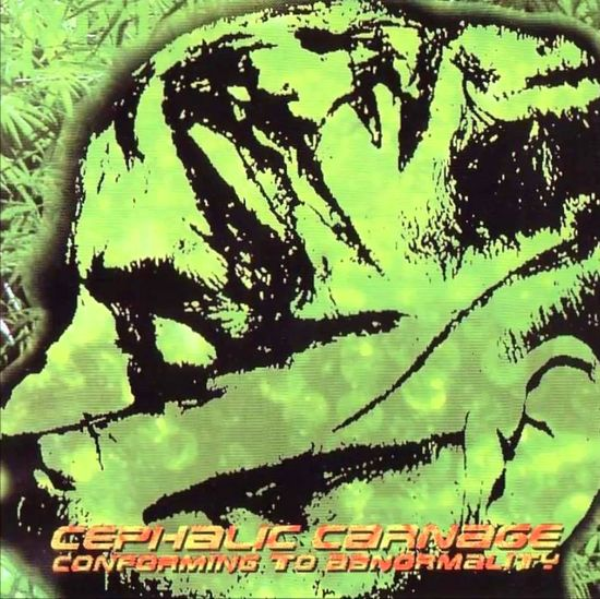 Cephalic Carnage – Conforming To Abnormality