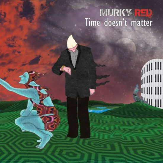 Murky Red – Time Doesn't Matter