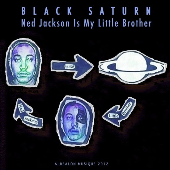 Black Saturn – Ned Jackson Is My Little Brother