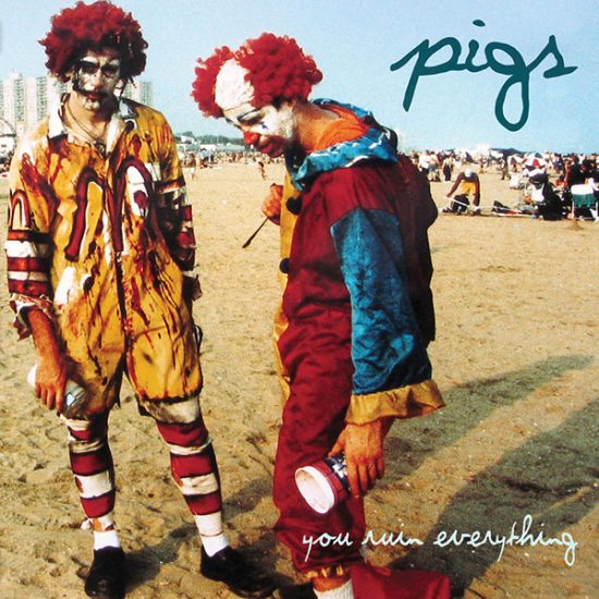 Pigs – You Ruin Everything
