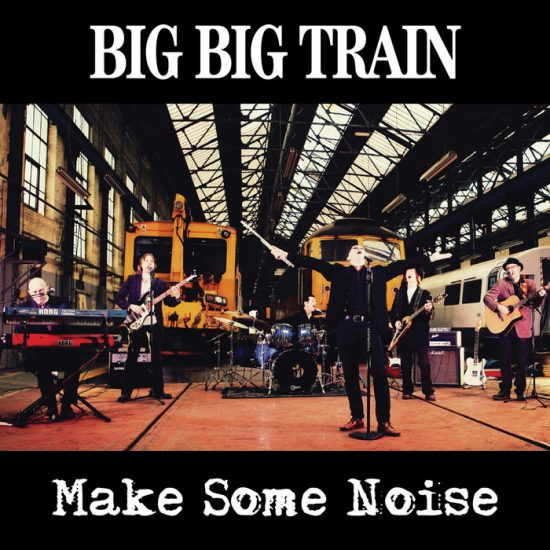 Big Big Train – Make Some Noise