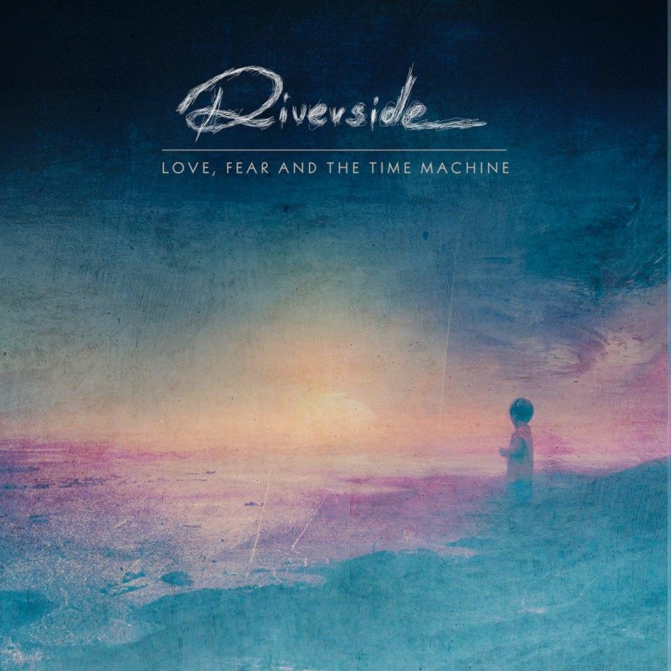 Qu'écoutez-vous en ce moment ? - Page 2 Riverside-Love-Fear-And-The-Time-Machine