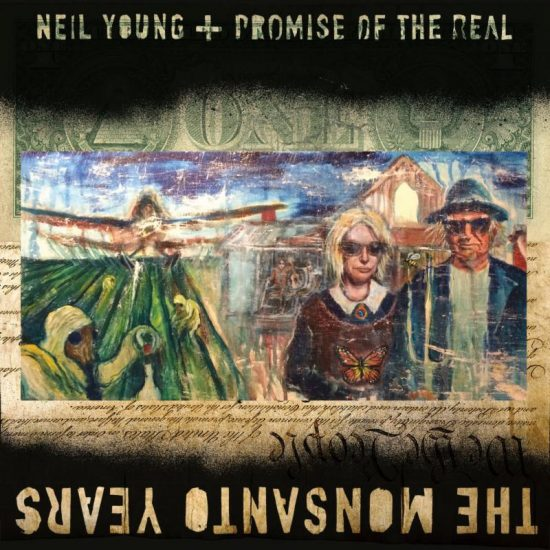 Neil Young + Promise Of The Real The Monsanto Years