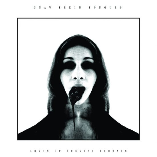 Gnaw Their Tongues-Abyss of Longing Throats