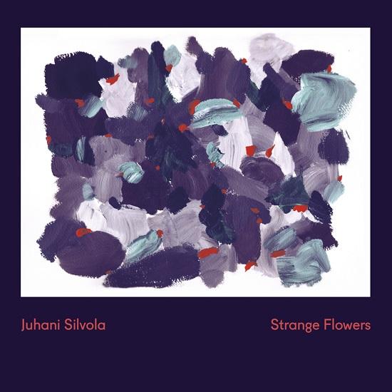 Juhani Silvola-Strange Flowers