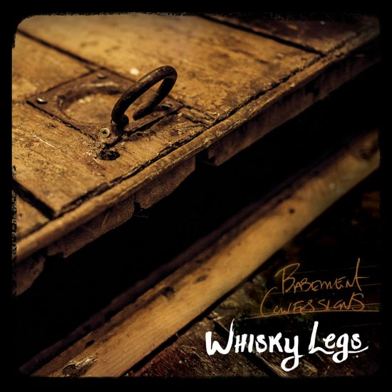 Whisky Legs-Basement Confessions
