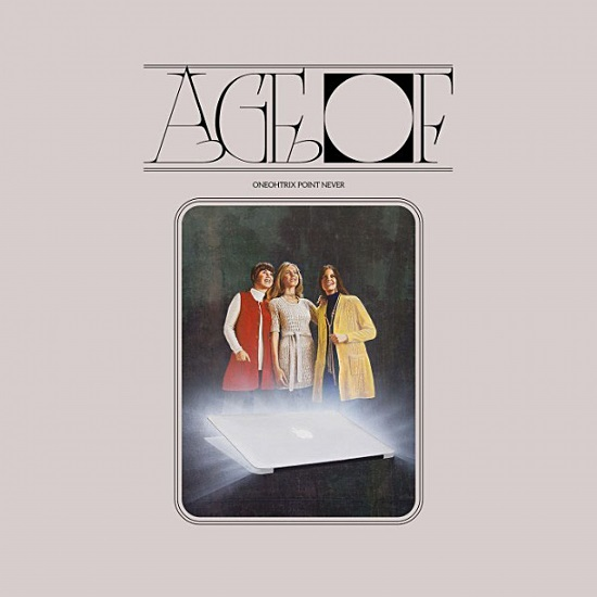Oneohtrix Point Never Age Of