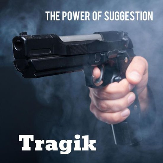 Tragik The Power Of Suggestion