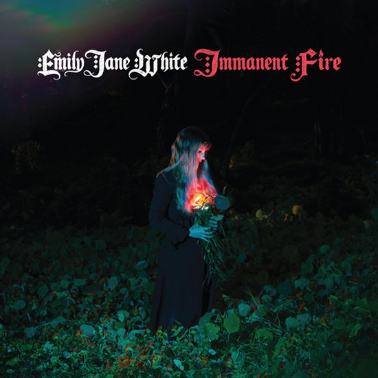 Emily Jane White Immanent Fire