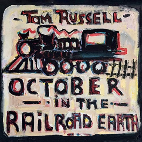 Tom Russell October In The Railroad Earth